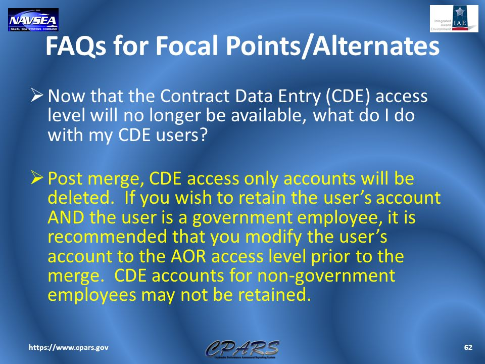 FAQs for Focal Points/Alternates  Now that the Contract Data Entry (CDE) access level will no longer be available, what do I do with my CDE users? 
