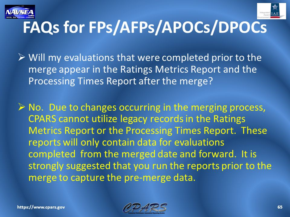 FAQs for FPs/AFPs/APOCs/DPOCs  Will my evaluations that were completed prior to the merge appear in the Ratings Metrics Report and the Processing Tim