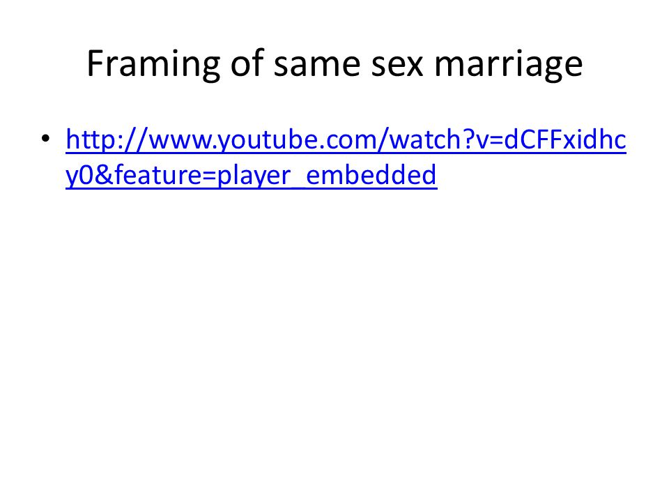 Framing of same sex marriage http://www.youtube.com/watch?v=dCFFxidhc y0&feature=player_embedded http://www.youtube.com/watch?v=dCFFxidhc y0&feature=player_embedded
