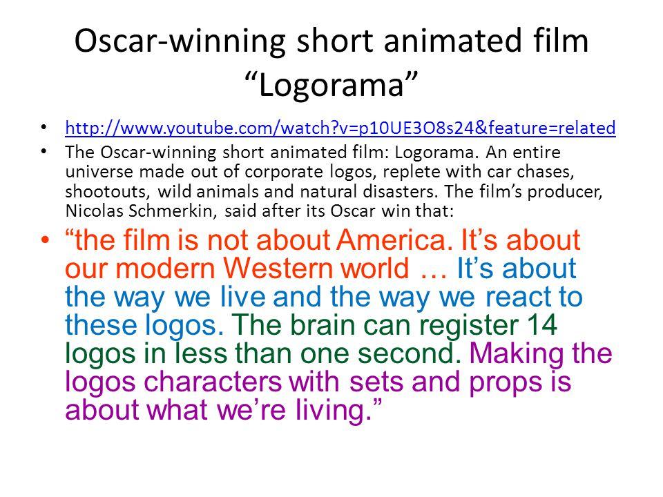 Oscar-winning short animated film Logorama http://www.youtube.com/watch?v=p10UE3O8s24&feature=related The Oscar-winning short animated film: Logorama.
