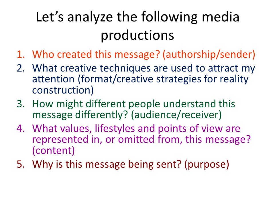 Let's analyze the following media productions 1.Who created this message? (authorship/sender) 2.What creative techniques are used to attract my attent