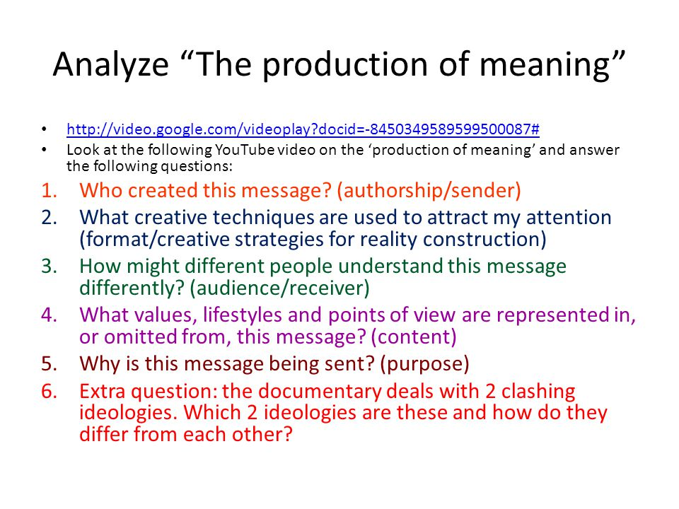 """Analyze """"The production of meaning"""" http://video.google.com/videoplay?docid=-8450349589599500087# Look at the following YouTube video on the 'producti"""