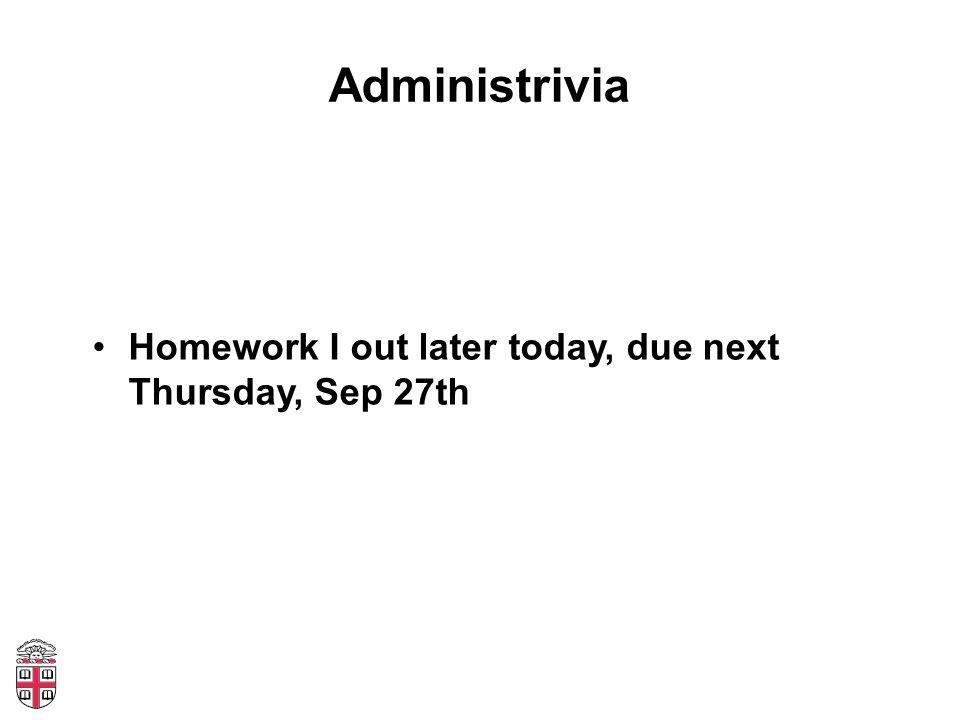 Administrivia Homework I out later today, due next Thursday, Sep 27th