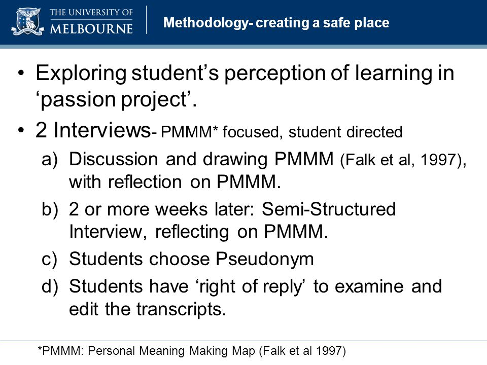 Methodology- creating a safe place Exploring student's perception of learning in 'passion project'.