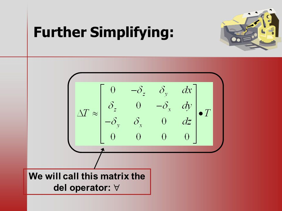 Further Simplifying: We will call this matrix the del operator: 