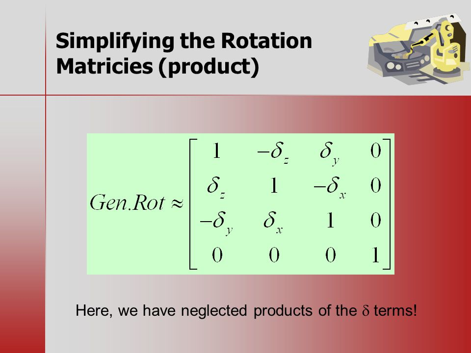 Simplifying the Rotation Matricies (product) Here, we have neglected products of the  terms!