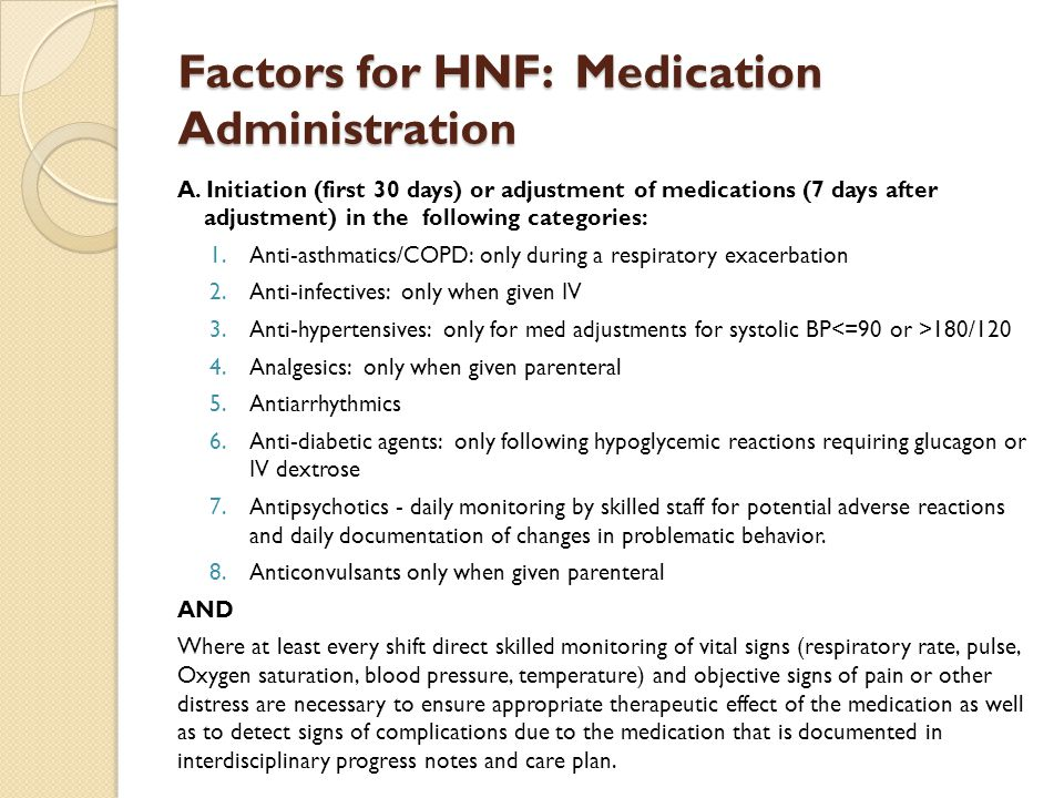 Factors for HNF: Medication Administration A. Initiation (first 30 days) or adjustment of medications (7 days after adjustment) in the following categ