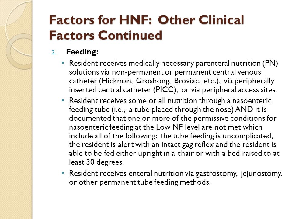 Factors for HNF: Other Clinical Factors Continued 2. Feeding: Resident receives medically necessary parenteral nutrition (PN) solutions via non-perman