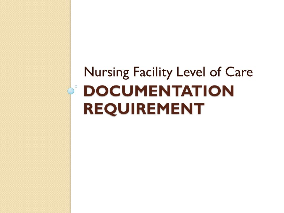 DOCUMENTATION REQUIREMENT Nursing Facility Level of Care