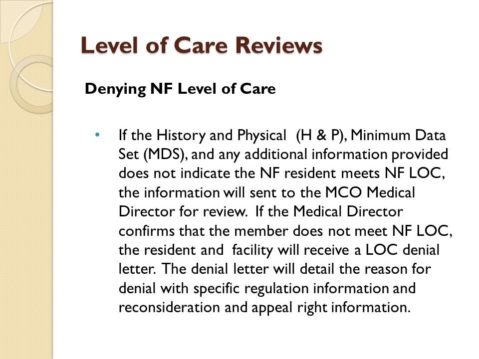 Level of Care Reviews Denying NF Level of Care If the History and Physical (H & P), Minimum Data Set (MDS), and any additional information provided do