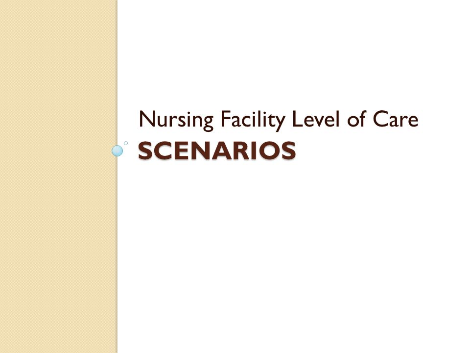 SCENARIOS Nursing Facility Level of Care