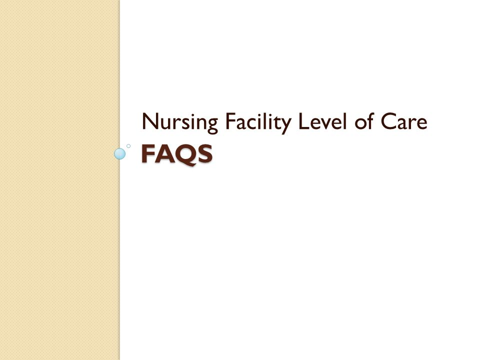 FAQS Nursing Facility Level of Care