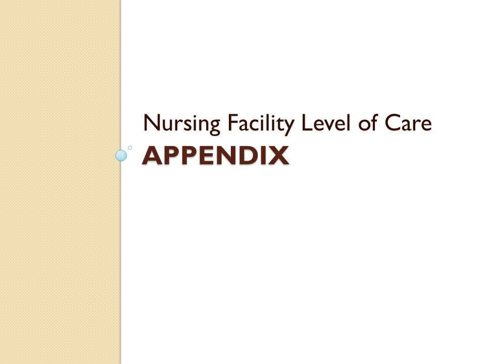 APPENDIX Nursing Facility Level of Care