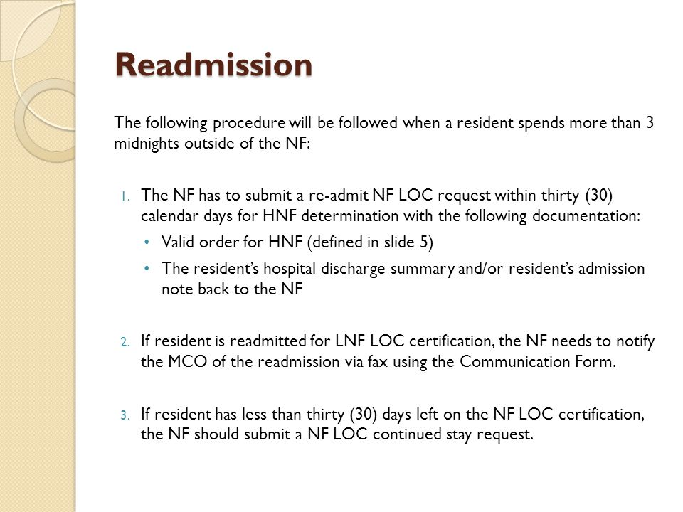Readmission The following procedure will be followed when a resident spends more than 3 midnights outside of the NF: 1. The NF has to submit a re-admi