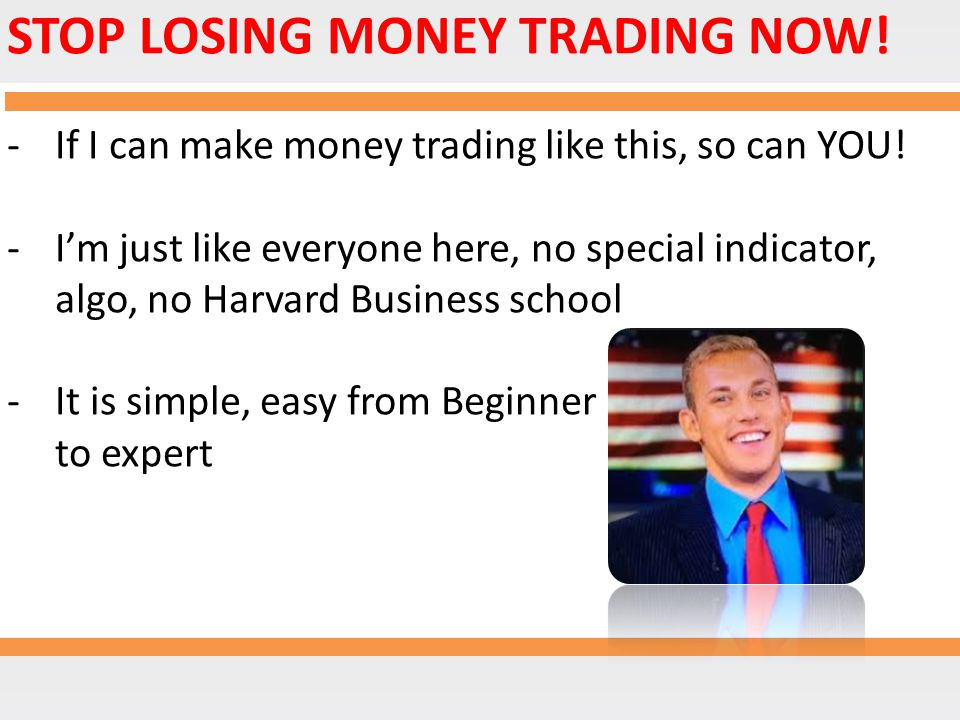 STOP LOSING MONEY TRADING NOW.-If I can make money trading like this, so can YOU.
