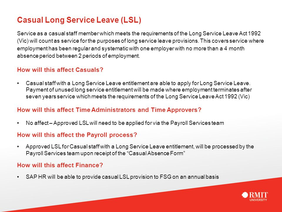 Casual Long Service Leave (LSL) Service as a casual staff member which meets the requirements of the Long Service Leave Act 1992 (Vic) will count as service for the purposes of long service leave provisions.