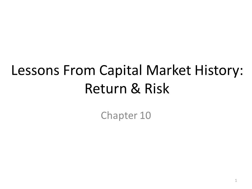 Lessons From Capital Market History: Return & Risk Chapter 10 1