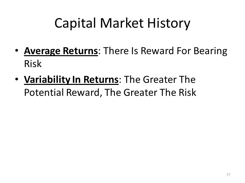 Capital Market History Average Returns: There Is Reward For Bearing Risk Variability In Returns: The Greater The Potential Reward, The Greater The Ris