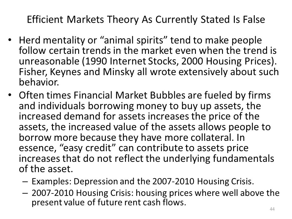 "Efficient Markets Theory As Currently Stated Is False Herd mentality or ""animal spirits"" tend to make people follow certain trends in the market even"