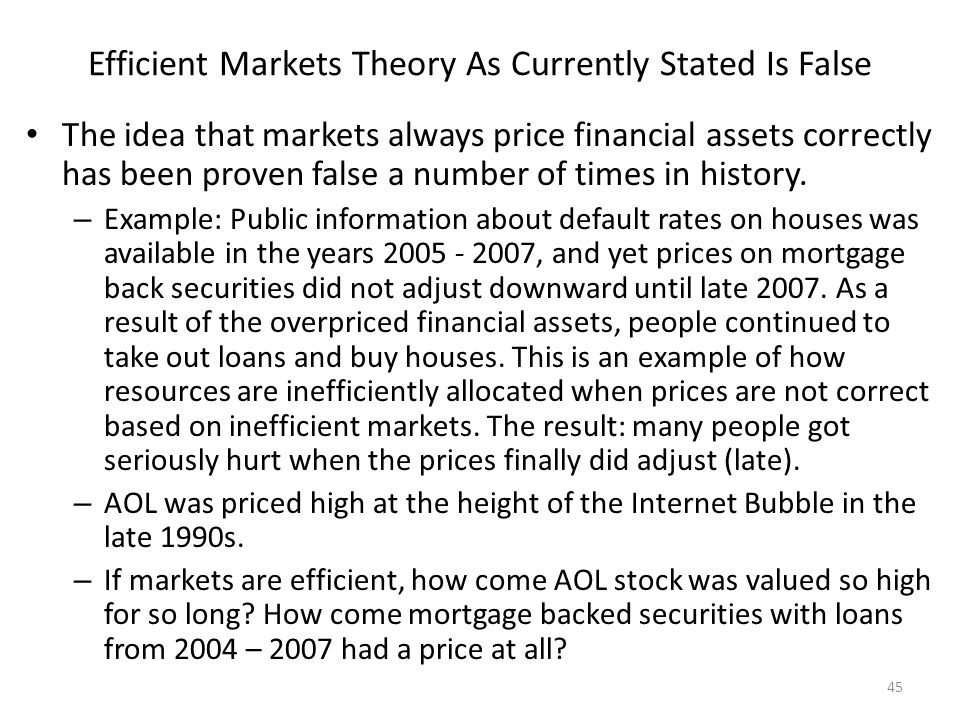 Efficient Markets Theory As Currently Stated Is False The idea that markets always price financial assets correctly has been proven false a number of