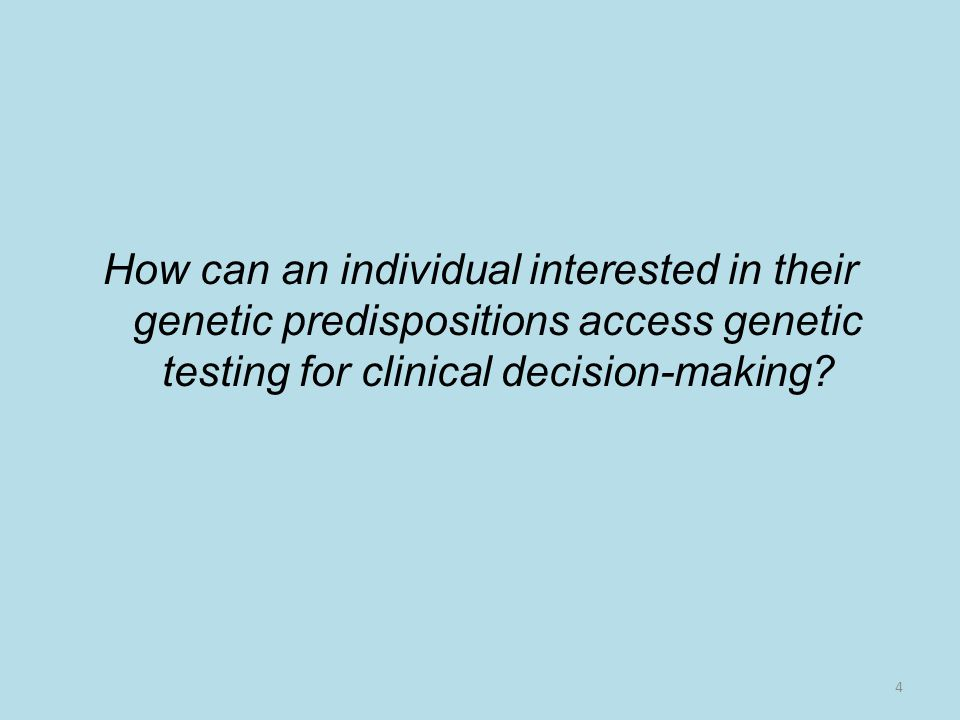 How can an individual interested in their genetic predispositions access genetic testing for clinical decision-making.