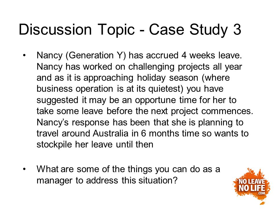 Discussion Topic - Case Study 3 Nancy (Generation Y) has accrued 4 weeks leave.