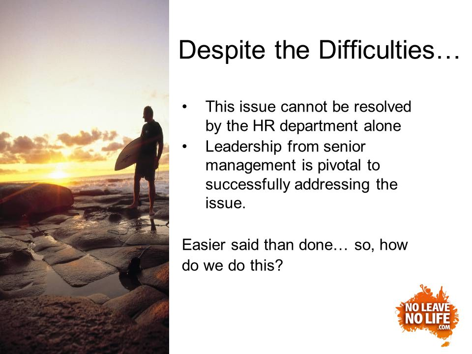 Despite the Difficulties… This issue cannot be resolved by the HR department alone Leadership from senior management is pivotal to successfully addressing the issue.