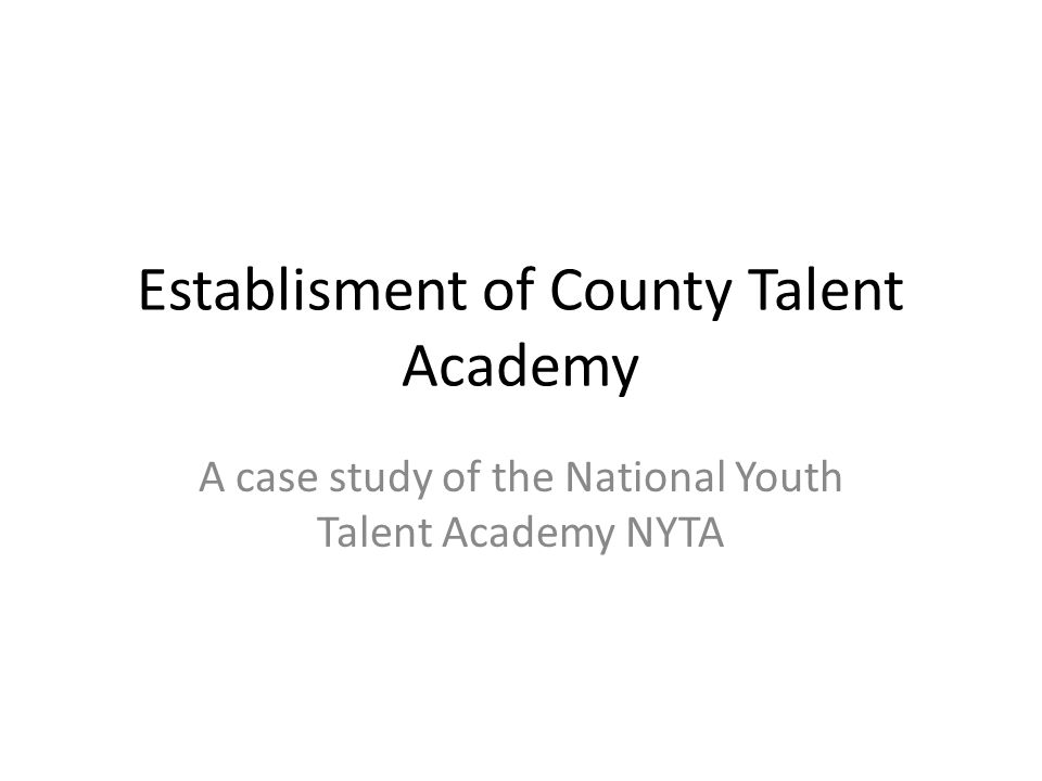 Establisment of County Talent Academy A case study of the National Youth Talent Academy NYTA