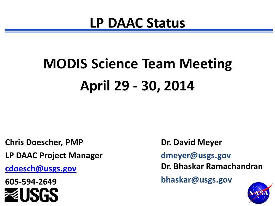 LP DAAC Status MODIS Science Team Meeting April 29 - 30, 2014 Chris Doescher, PMP LP DAAC Project Manager cdoesch@usgs.gov 605-594-2649 Dr.