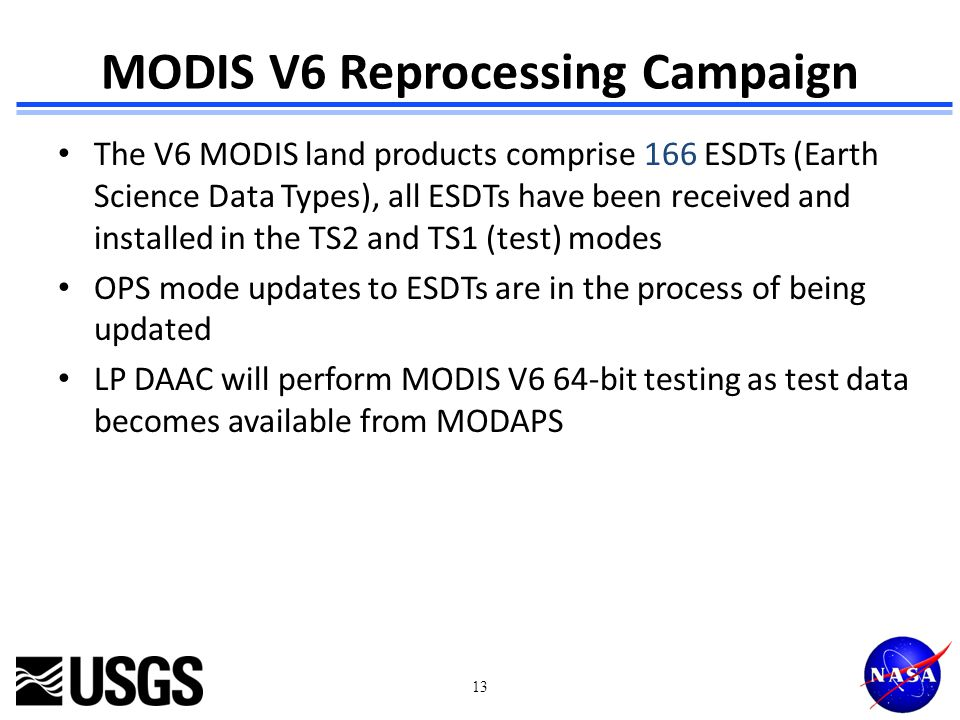 MODIS V6 Reprocessing Campaign The V6 MODIS land products comprise 166 ESDTs (Earth Science Data Types), all ESDTs have been received and installed in