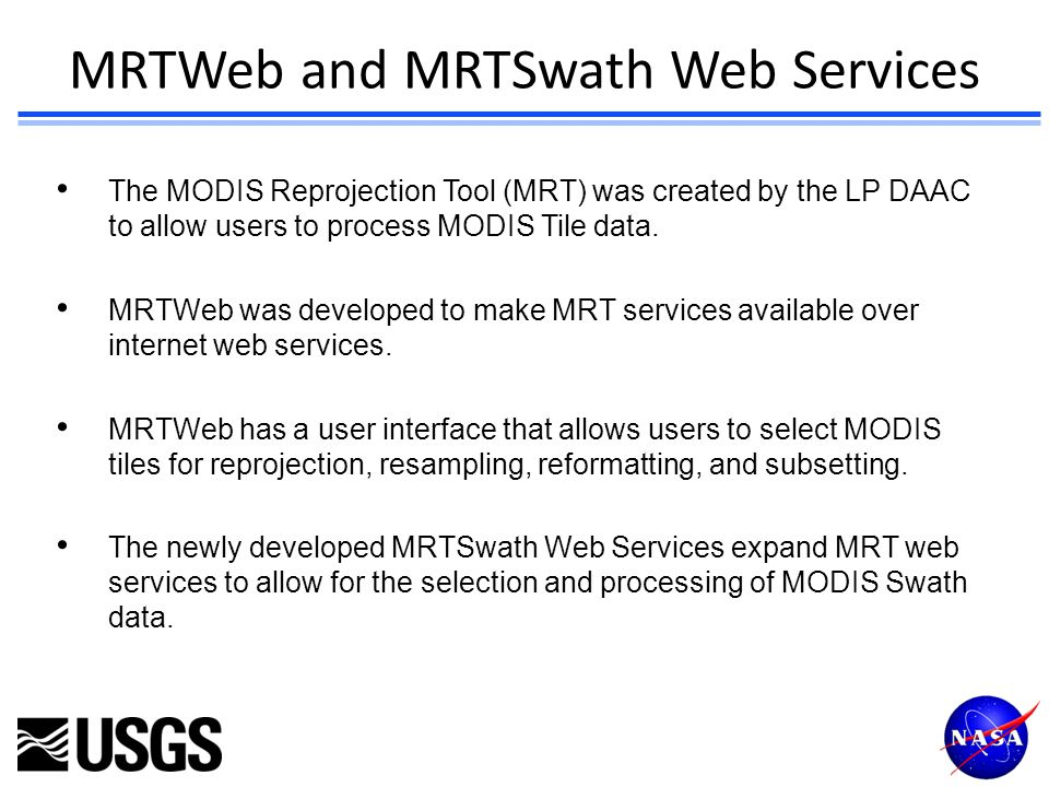 MRTWeb and MRTSwath Web Services The MODIS Reprojection Tool (MRT) was created by the LP DAAC to allow users to process MODIS Tile data. MRTWeb was de