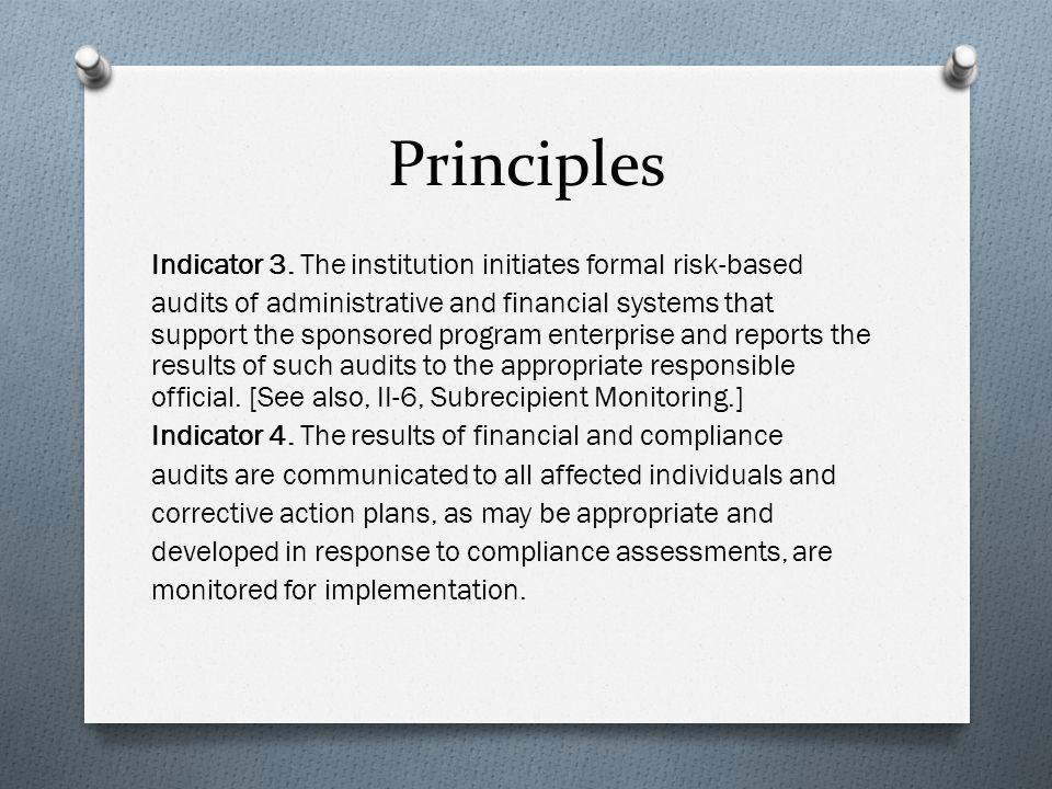 Principles Indicator 3. The institution initiates formal risk-based audits of administrative and financial systems that support the sponsored program