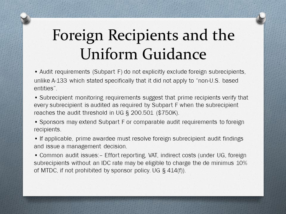 Foreign Recipients and the Uniform Guidance Audit requirements (Subpart F) do not explicitly exclude foreign subrecipients, unlike A-133 which stated specifically that it did not apply to non-U.S.
