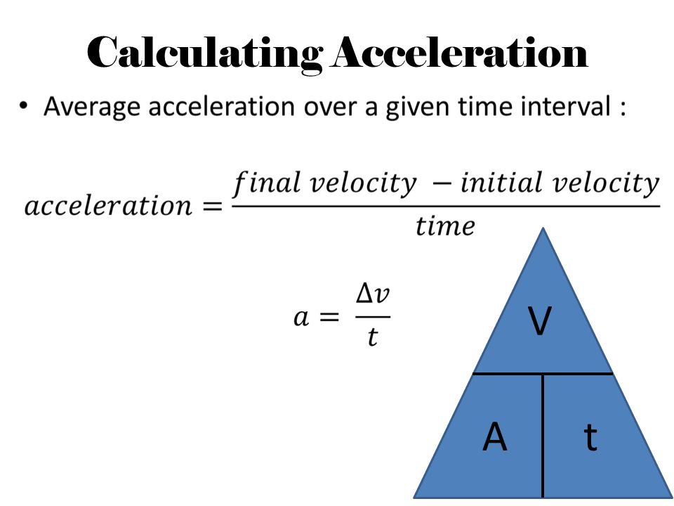 Calculating Acceleration Acceleration is the rate at which velocity changes Acceleration is negative when slowing down