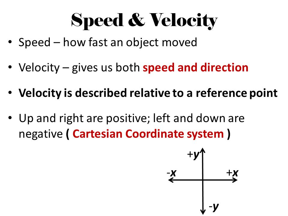 Motion When an object changes position with respect to a frame of reference, the object is in motion D V/St Velocity / Speed: Distance travelled in a certain time period