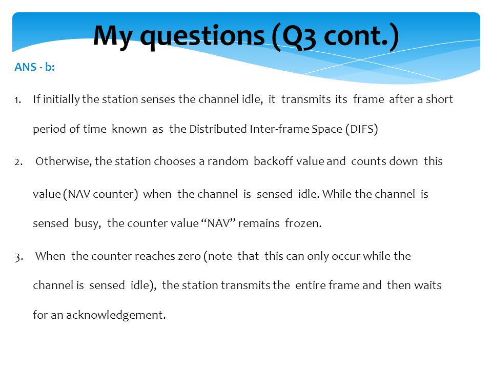 My questions (Q3 cont.) ANS - b: 1.