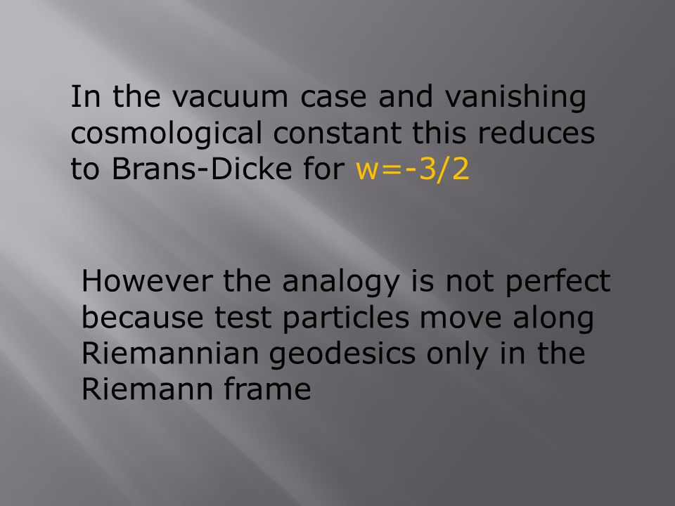 In the vacuum case and vanishing cosmological constant this reduces to Brans-Dicke for w=-3/2 However the analogy is not perfect because test particle