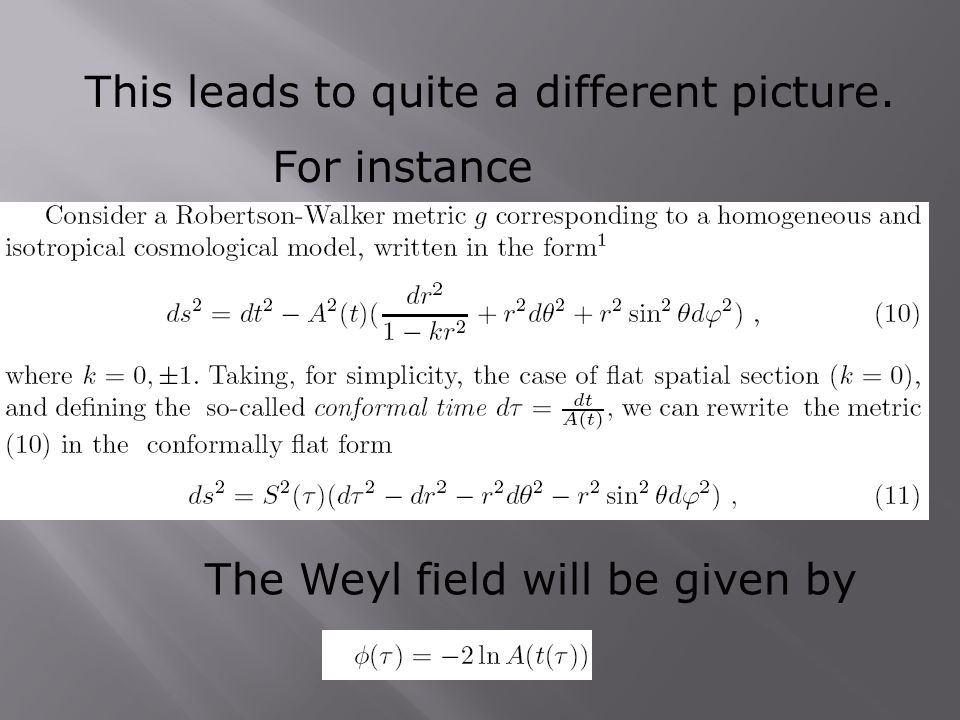 This leads to quite a different picture. For instance The Weyl field will be given by