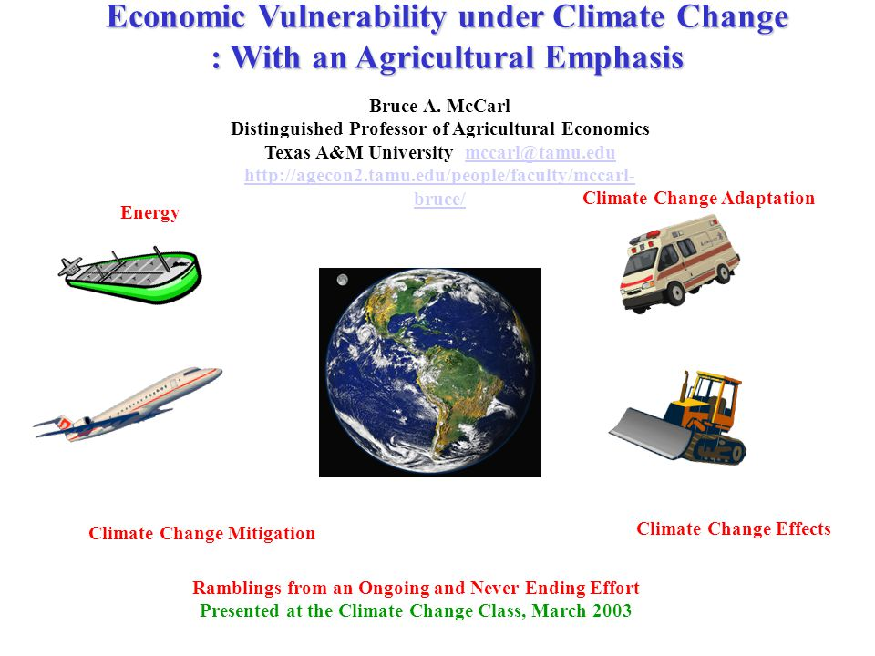 Ramblings from an Ongoing and Never Ending Effort Presented at the Climate Change Class, March 2003 Economic Vulnerability under Climate Change : With