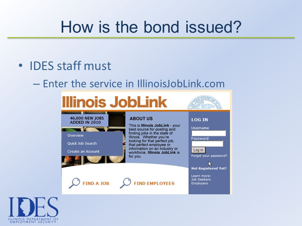 IDES staff must – Enter the service in IllinoisJobLink.com How is the bond issued?