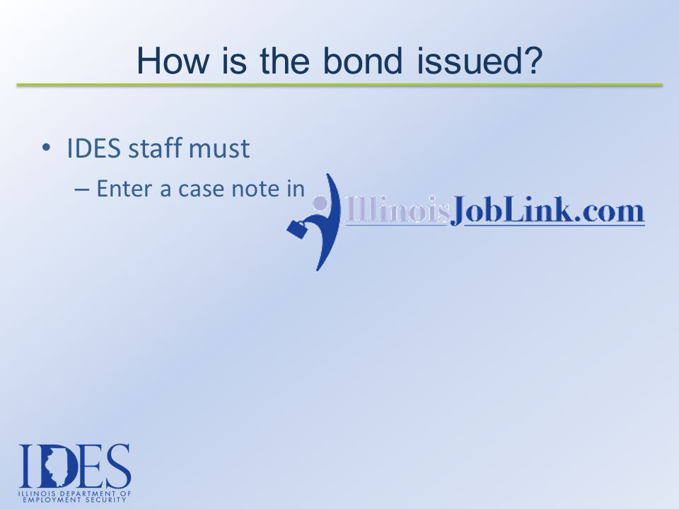 IDES staff must – Enter a case note in How is the bond issued?