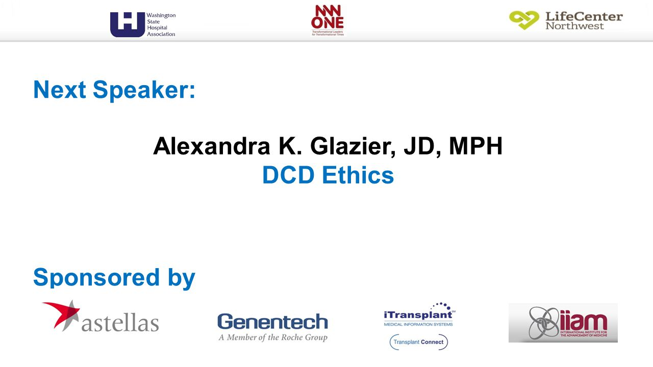 Alexandra K. Glazier, JD, MPH DCD Ethics Next Speaker: Sponsored by