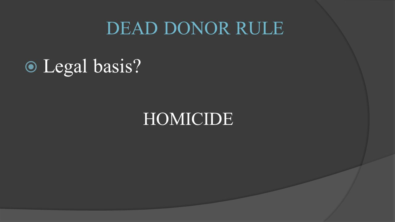 DEAD DONOR RULE  Legal basis HOMICIDE