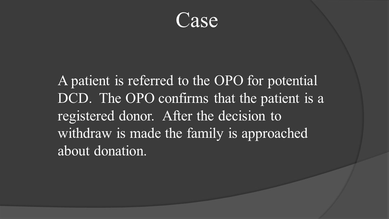 Case A patient is referred to the OPO for potential DCD.