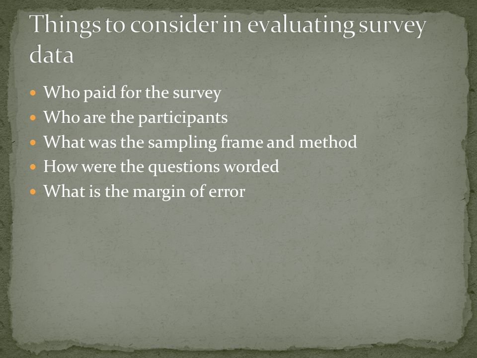 Who paid for the survey Who are the participants What was the sampling frame and method How were the questions worded What is the margin of error