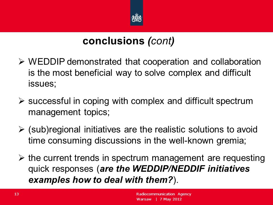 Warsaw | 7 May 2012 Radiocommunication Agency 13 conclusions (cont)  WEDDIP demonstrated that cooperation and collaboration is the most beneficial wa