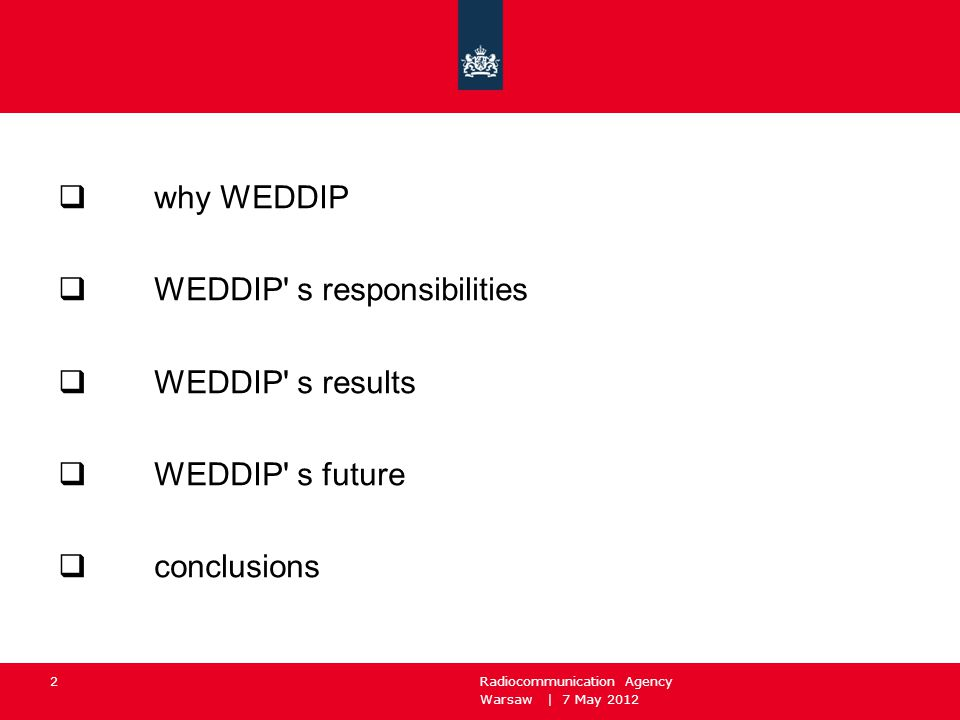 Warsaw | 7 May 2012 Radiocommunication Agency 2  why WEDDIP  WEDDIP' s responsibilities  WEDDIP' s results  WEDDIP' s future  conclusions