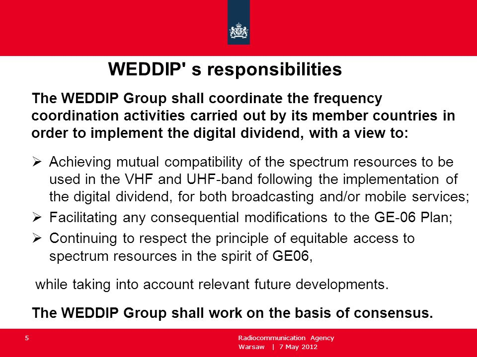 Warsaw | 7 May 2012 Radiocommunication Agency 5 WEDDIP' s responsibilities The WEDDIP Group shall coordinate the frequency coordination activities car