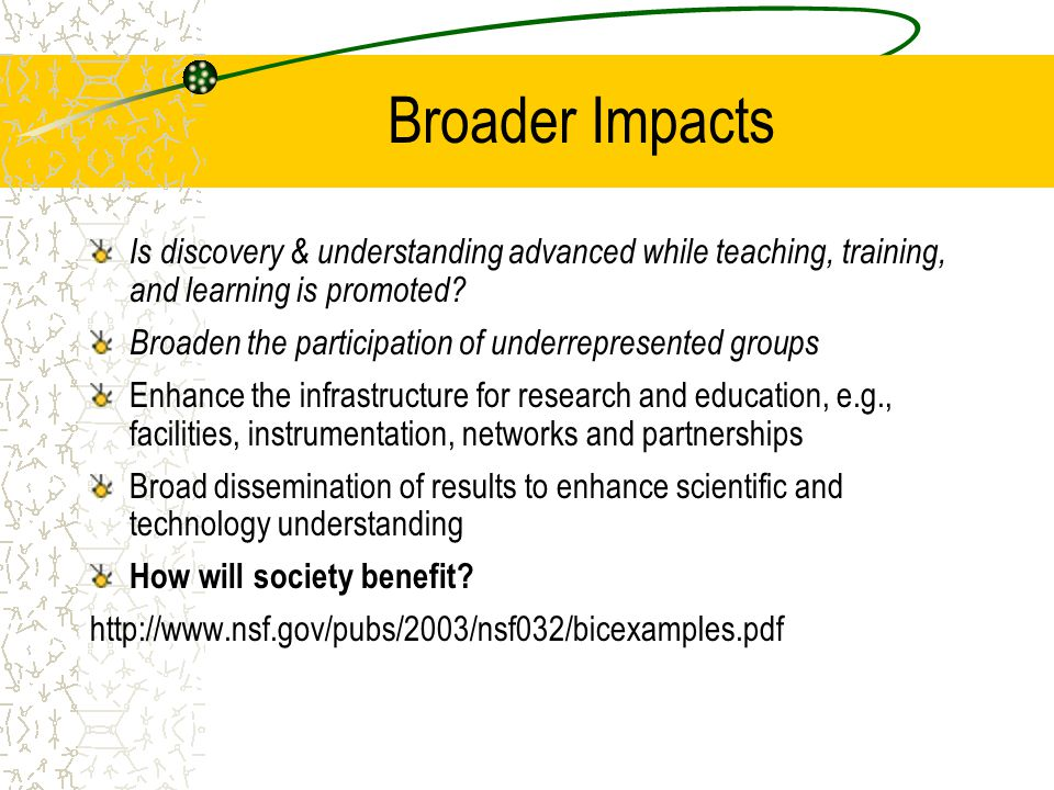 Broader Impacts Is discovery & understanding advanced while teaching, training, and learning is promoted? Broaden the participation of underrepresente
