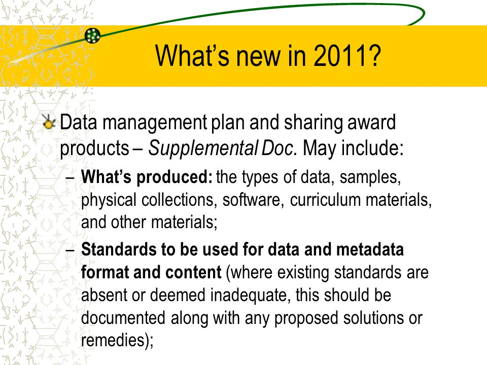 What's new in 2011? Data management plan and sharing award products – Supplemental Doc. May include: – What's produced: the types of data, samples, ph